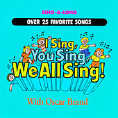 I Sing, You Sing, We All Sing! by Oscar Brand