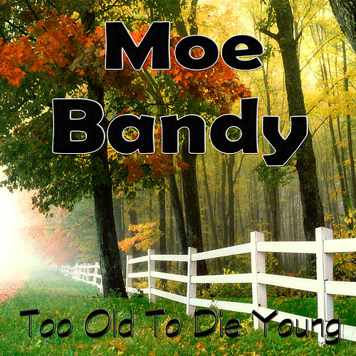 Too Old to Die Young by Moe Bandy
