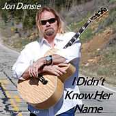 I Didn't Know Her Name - Single by The Jon Dansie Band
