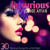 LUXURIOUS LOUNGE AFFAIR 30 Sensual Songs for a Hot Night by Various Artists