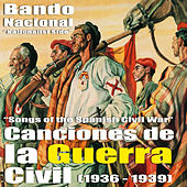 Canciones de la Guerra Civil Española - Bando Nacional (Songs Of The Spanish Civil War - Nationalist Side) [1936 - 1939] by Various Artists