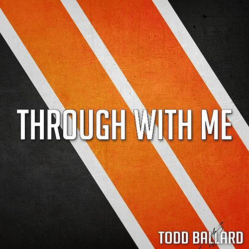 Through With Me by Todd Ballard