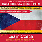 Learn Czech - Subliminal & Ambient Music Therapy by Binaural Beat Brainwave Subliminal Systems