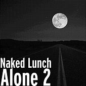 Alone 2 by Naked Lunch