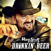 Drinkin Beer by Ray Scott