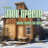 What Locks the Door: The Best of Jack Greene by Jack Greene