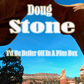 I'd Be Better off in a Pine Box by Doug Stone