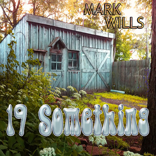 19 Something by Mark Wills