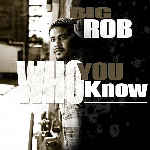Who You Know by Big Rob