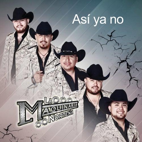 Así Ya No by La Maquinaria Norteña