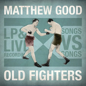 Old Fighters by Matthew Good