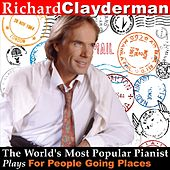 The World's Most Popular Pianist Plays For People Going Places by Richard Clayderman