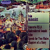 Madarasz: Concerto F(L)A / Echo / Embroidered Tones / Speeds / Chapters of A Story by Various Artists
