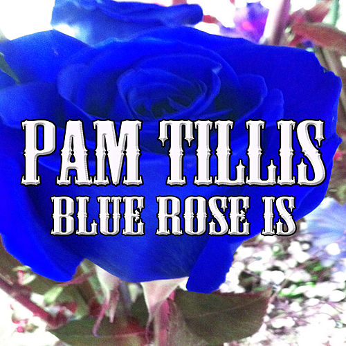 Blue Rose Is by Pam Tillis