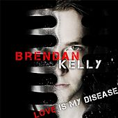 Love Is My Disease by Brendan Kelly