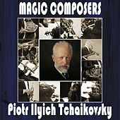 Piotr Ilyich Tchaikovsky: Magic Composers by Orquesta Lírica de Barcelona