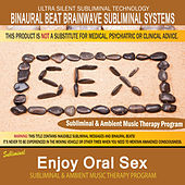 Enjoy Oral Sex - Subliminal & Ambient Music Therapy by Binaural Beat Brainwave Subliminal Systems