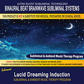 Lucid Dreaming Induction - Subliminal & Ambient Music Therapy by Binaural Beat Brainwave Subliminal Systems