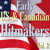 Early US & Canadian Hitmakers, Vol. 2 by Various Artists