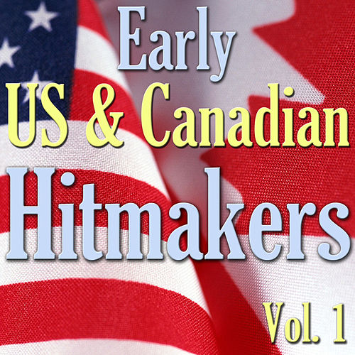 Early US & Canadian Hitmakers, Vol. 1 by Various Artists