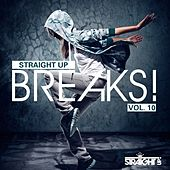 Straight Up Breaks! Vol. 10 by Various Artists