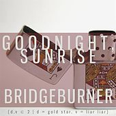 D/V 2: Bridgeburner by Goodnight Sunrise