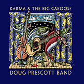 Karma & the Big Caboose by Doug Prescott Band
