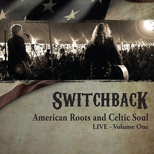American Roots and Celtic Soul Live, Vol. One by Switchback