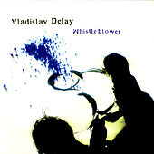 Whistleblower by Vladislav Delay