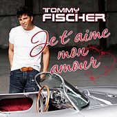 Je t'aime mon amour by Tommy Fischer