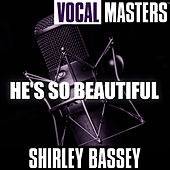Vocal Masters: He's So Beautiful by Shirley Bassey