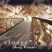 Closer by Danny Chambers
