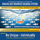 Be Unique - Individuality by Binaural Beat Brainwave Subliminal Systems