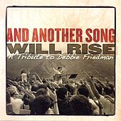 And Another Song Will Rise - A Tribute To Debbie Friedman by Various Artists
