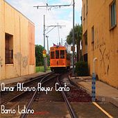 Barrio Latino by Omar Alfonso Reyes Canto