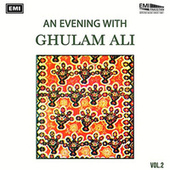 An Evening With Ghulam Ali Vol. 2 by Ghulam Ali