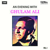 An Evening With Ghulam Ali Vol 1 by Ghulam Ali