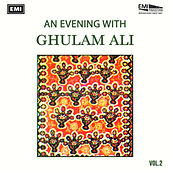 An Evening With Ghulam Ali Vol 2 by Ghulam Ali