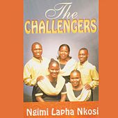 Ngimi Lapha Nkosi by The Challengers