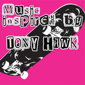 Music Inspired By Tony Hawk by Various Artists