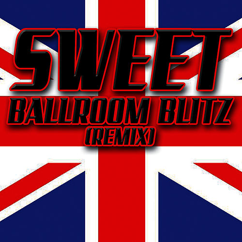 Ballroom Blitz (Remix) by Sweet