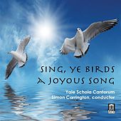 Sing, Ye Birds, a Joyous Song by Yale Schola Cantorum