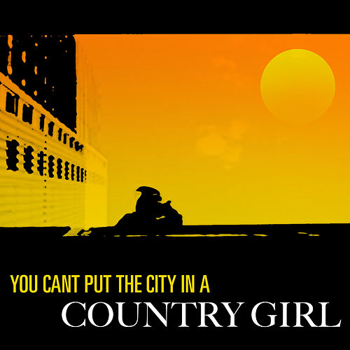 You Can't Put The City In A Country Girl by Various Artists