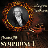 Ludwig Van Beethoven: Classics All. Symphony 1 by Various Artists