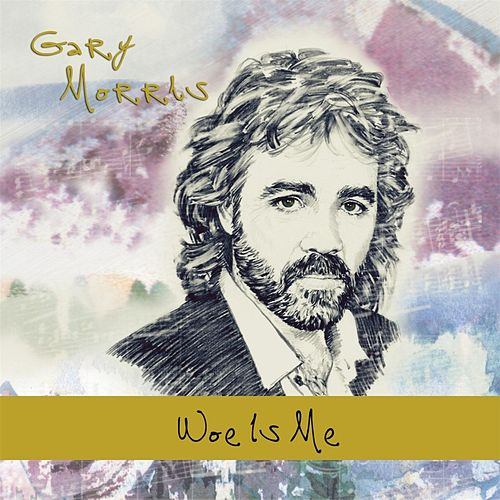 Woe Is Me by Gary Morris