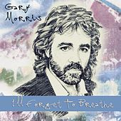 I'll Forget to Breathe by Gary Morris