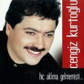 Hiç Aklıma Gelmemişti by Cengiz Kurtoğlu