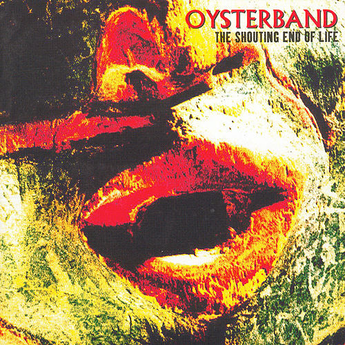 Shouting End of Life by OysterBand
