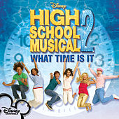 What Time Is It by Cast - High School Musical