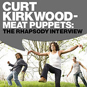 Curt Kirkwood - Meat Puppets: The Rhapsody Interview by Meat Puppets
